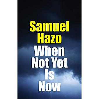 When Not Yet Is Now by Samuel Hazo - 9780999513453 Book