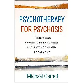 Psychotherapy for Psychosis - Integrating Cognitive-Behavioral and Psy