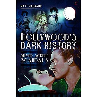 Hollywood's Dark History - Silver Screen Scandals by Matt MacNabb - 97