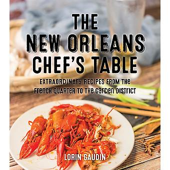 The New Orleans Chefs Table  Extraordinary Recipes From The Crescent City by Lorin Gaudin & Photographs by Romney Caruso