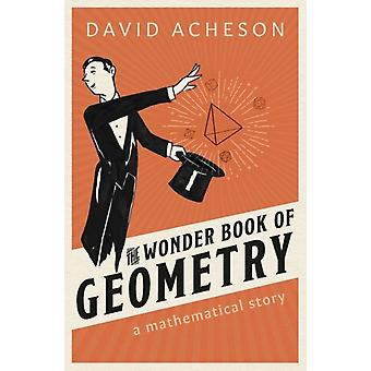 The Wonder Book of Geometry  A Mathematical Story by David Acheson