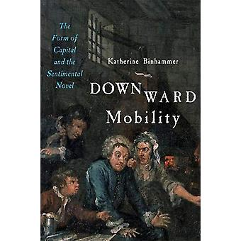 Downward Mobility - The Form of Capital and the Sentimental Novel by K
