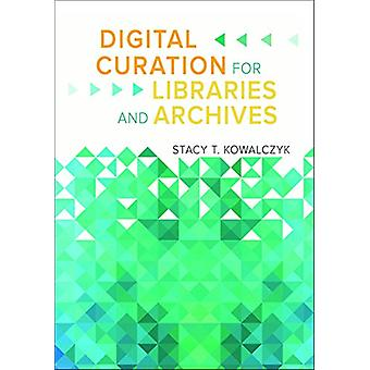 Digital Curation for Libraries and Archives by Stacy T. Kowalczyk - 9
