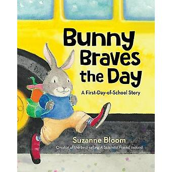 Bunny Braves the Day A FirstDayOfSchool Story