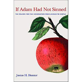 If Adam Had Not Sinned - The Reason for the Incarnation from Anselm to