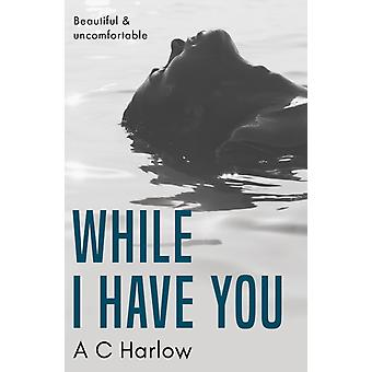 While I Have You by A C Harlow