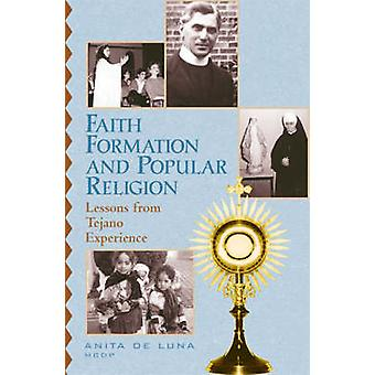 Faith Formation and Popular Religion - Lessons from the Tejano Experie