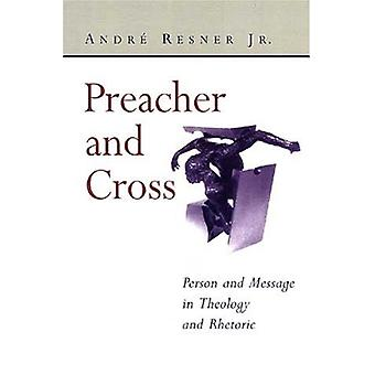 Preacher and Cross - Person and Message in Theology and Rhetoric - Pers