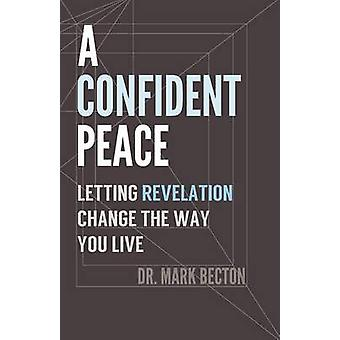 A Confident Peace - Letting Revelation Change the Way You Live by Bect