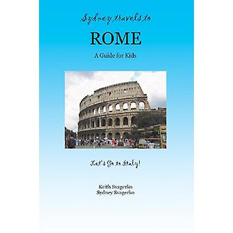 Sydney Travels to Rome - A Guide for Kids - Let's Go to Italy Series!