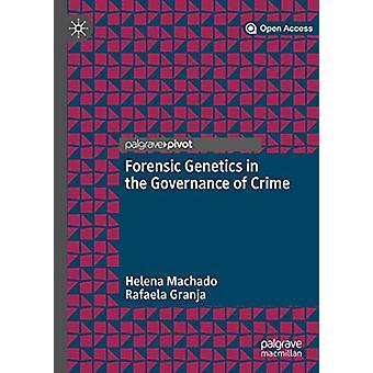 Forensic Genetics in the Governance of Crime by Helena Machado - 9789