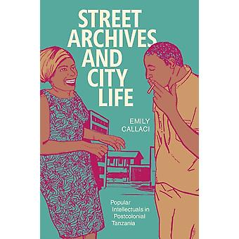 Street Archives and City Life by Emily Callaci
