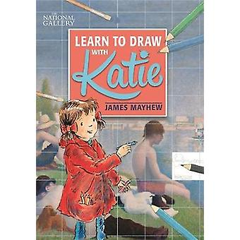 The National Gallery Learn to Draw with Katie A National Gallery Book