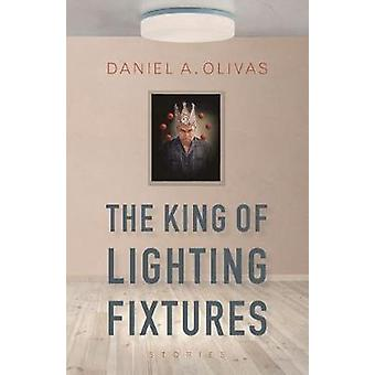 The King of Lighting Fixtures by Daniel A. Olivas