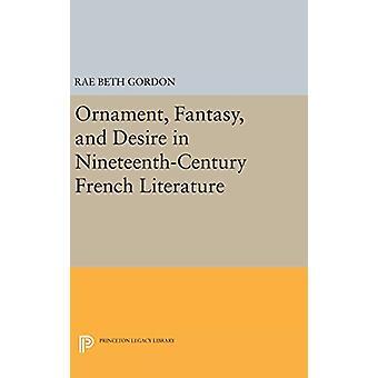 Ornament - Fantasy - and Desire in Nineteenth-Century French Literatu