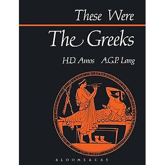 These Were the Greeks by H D Amos & A G P Lang