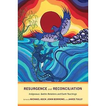 Resurgence and Reconciliation by Edited by Michael Asch & Edited by John Borrows & Edited by James Tully