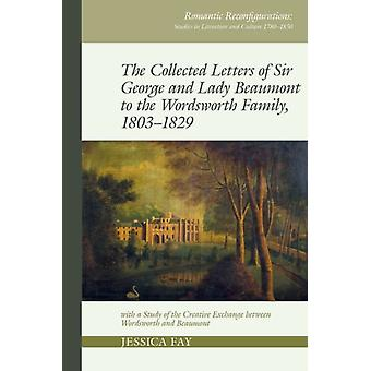 The Collected Letters of Sir George and Lady Beaumont to the Wordsworth Family 18031829 by Edited by Jessica Fay