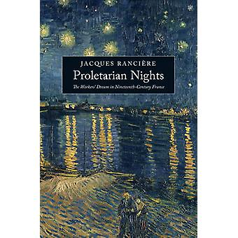 Proletarian Nights  The Workers Dream in Nineteenthcentury France by Jacques Ranciere & Translated by John Drury