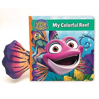 Splash and Bubbles - My Colorful Reef (board book) by Splash and Bubbl