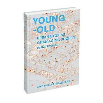Young and Old - Urban Utopias of the Aging Society by Deane Simpson -
