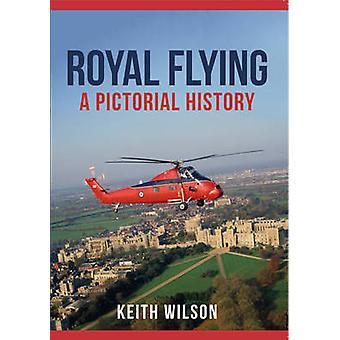 Royal Flying - eine bildhafte Geschichte von Keith Wilson - 9781445664941 Buch