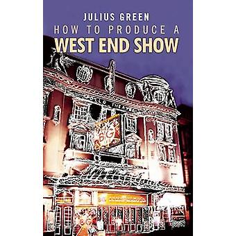 Gewusst wie: eine West End Show von Julius Green - 9781849430258 Buch zu produzieren
