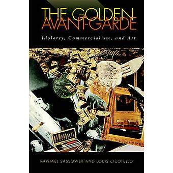 The Golden Avant-garde - Idolatry - Commercialism and Art by Raphael S
