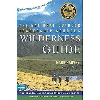 The National Outdoor Leadership School Wilderness Guide: The Classic Handbook: the Classic Handbook