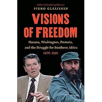 Visionen der Freiheit: Havana, Washington, Pretoria und den Kampf für das südliche Afrika, 1976-1991 (der neue Kälte...