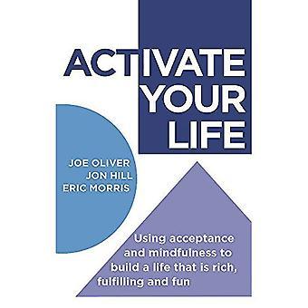 Het activeren van je leven: Met behulp van aanvaarding en mindfulness te bouwen aan een leven dat rijk, vervulling en leuk