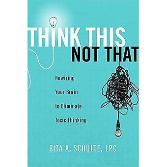 Denk dat dit niet zo: Je hersenen om te elimineren van giftige denken herbedradingsproces