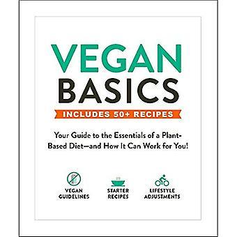 Nozioni di base di vegan: La vostra guida per gli elementi essenziali di una dieta a base vegetale- e come può funzionare per voi! (Nozioni base)