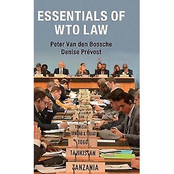 Essentials of WTO Law by Peter van den Bossche & Denise Pr vost