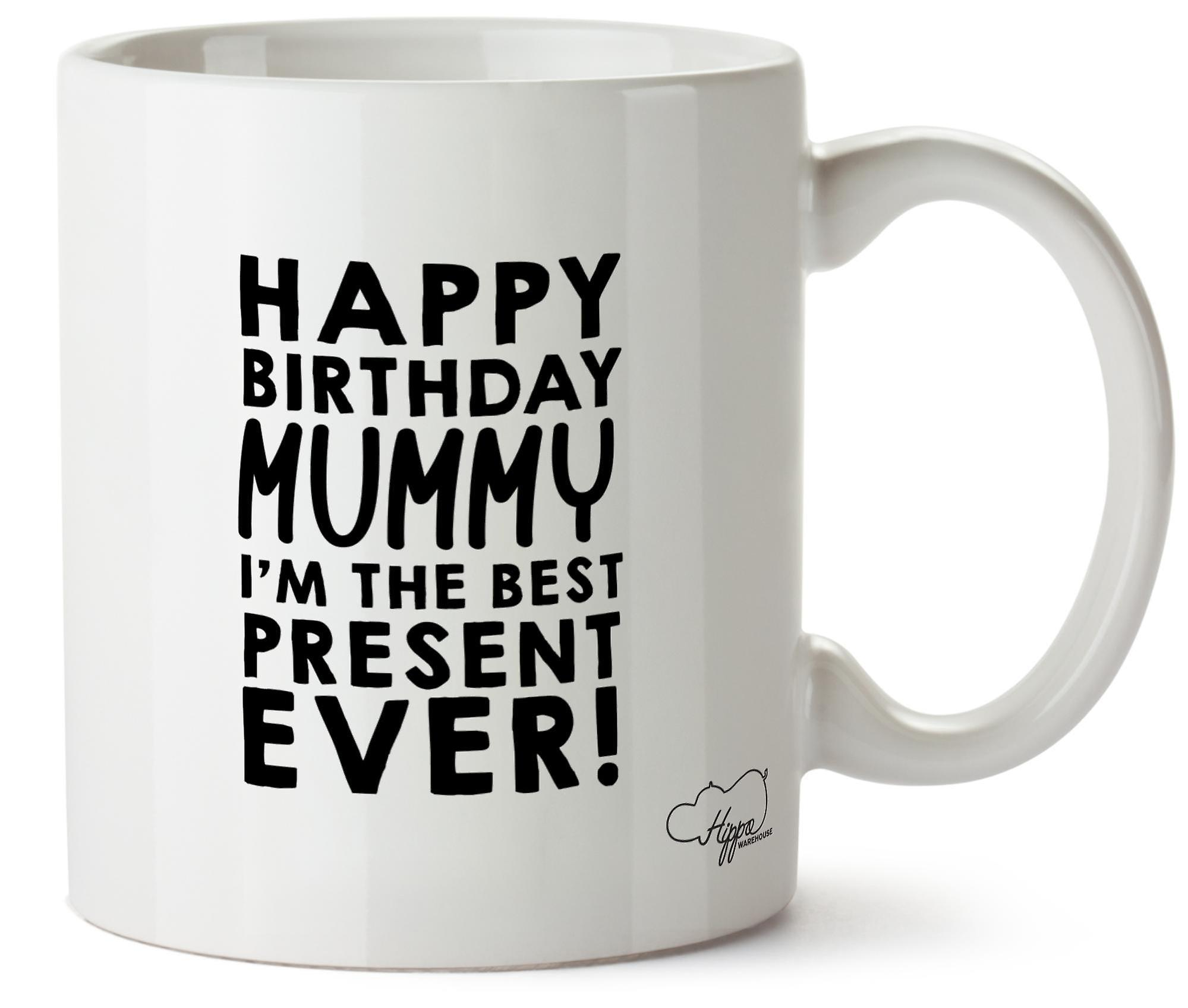 Hippowarehouse Happy Birthday Mummy I'm The Best Present Ever! Printed Mug Cup Ceramic 10oz
