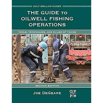 The Guide to Oilwell Fishing Operations Tools Techniques and Rules of Thumb by Degeare & Joe P.