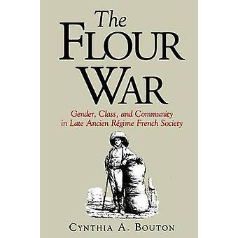 Das Mehl Krieg Geschlecht Klasse und Gemeinschaft in der späten Ancien Régime französischen Gesellschaft von Bouton & Cynthia A.