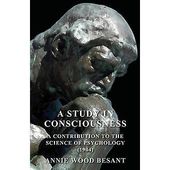 Uno studio in coscienza A contributo alla scienza della psicologia 1904 da Besant & Annie Wood
