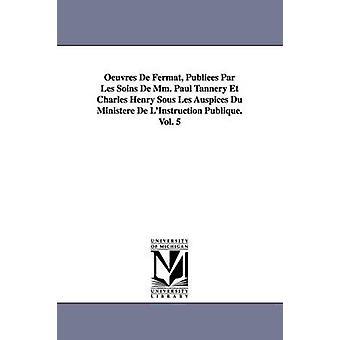 Oeuvres de Fermat Publiees Par Les Soins de MM. Paul Gerberei Et Charles Henry Sous Les Schirmherrschaft Du Ministère de LInstruction Publique.Vol. 5 von Fermat & Pierre De
