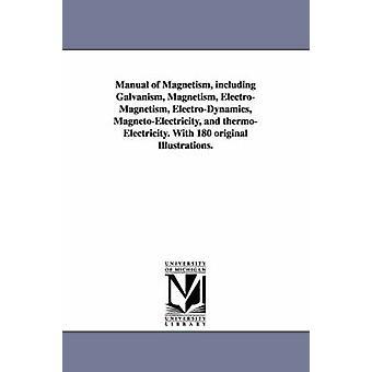 Manuell av magnetisme inkludert Galvanism magnetisme elektromagnetisme elektrodynamikkens MagnetoElectricity og thermoElectricity. Med 180 opprinnelige illustrasjonene. av Davis & Daniel & jr.
