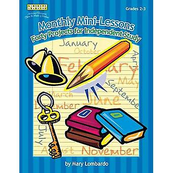 Monthly MiniLessons Forty Projects for Independent Study Grades 23 by Lombardo & Mary A.
