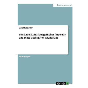 Immanuel Kants kategorischer Imperativ und seine wichtigsten Grundstze da Liskowsky & Uwe