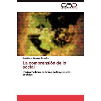 La Comprension de Lo Social by Herrera Gonzalez & Jos Dar O.