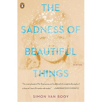 The Sadness Of Beautiful Things - Stories by The Sadness Of Beautiful