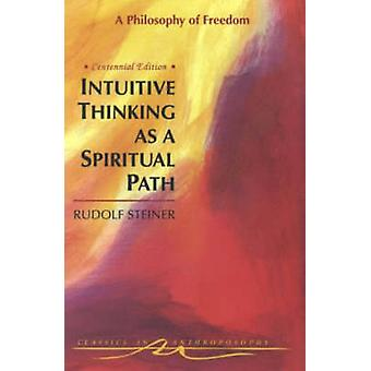 Intuitive Thinking as a Spiritual Path - A Philosophy of Freedom (New