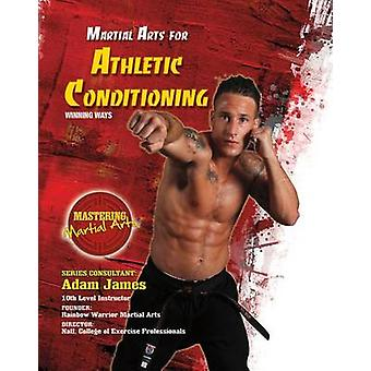 Martial Arts for Athletic Conditioning - Winning Ways by Eric Chaline