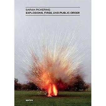 Sarah Pickering - Explosions - Fires - and Public Order by Sarah Picke