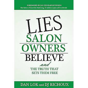 Lies Salon Owners Believe - And the Truth That Sets Them Free by Dan L