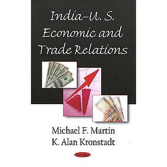 India-U.S. Economic & Trade Relations by Michael F. Martin - K. Alan