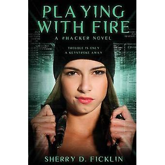 Playing with Fire - A #Hacker Novel by Sherry Ficklin - 9781634221191